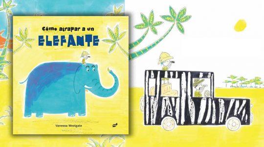 Cómo atrapar a un elefante, libro ilustrado de Vanessa Westgate