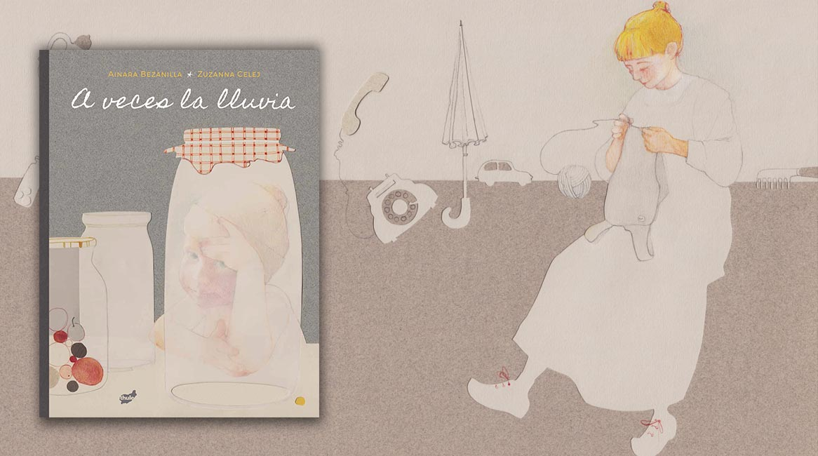 A veces la lluvia, libro ilustrado de Ainara Bezanilla y Zuzanna Celej