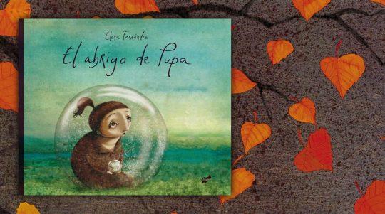 El abrigo de Pupa, libro ilustrado de Elena Ferrándiz. Fuera de Órbita.