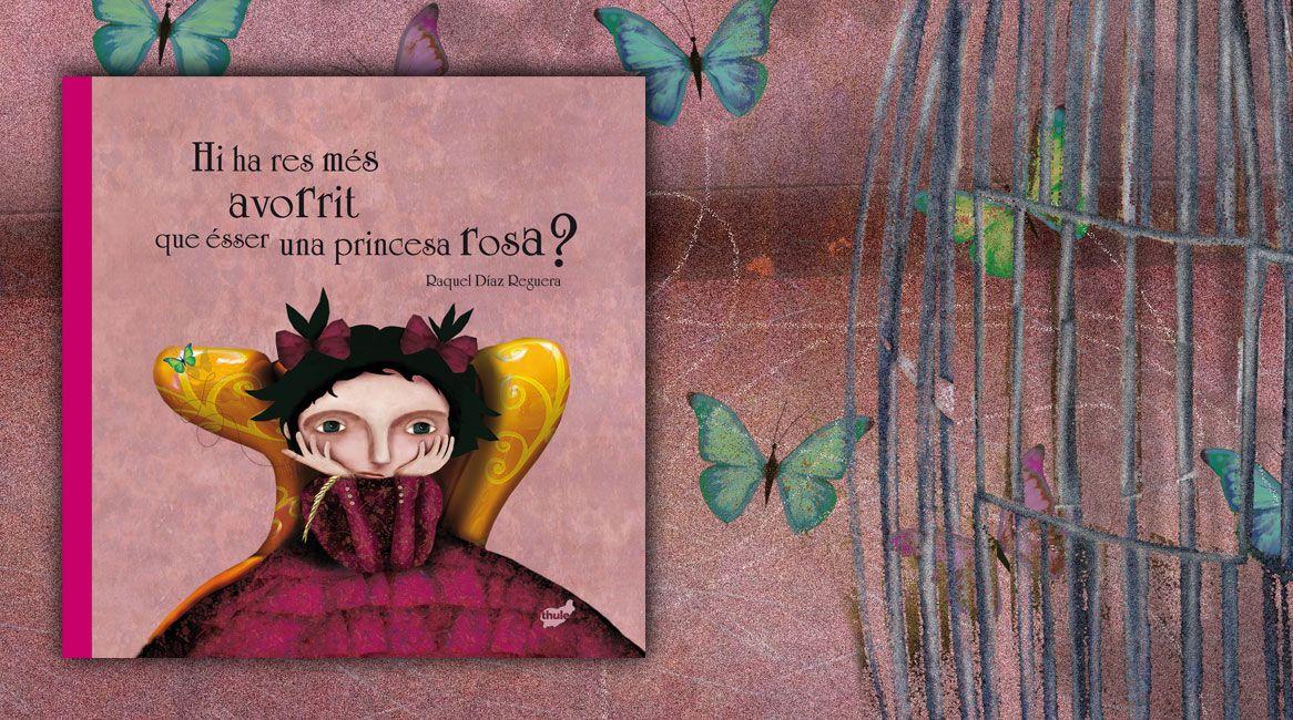 Hi ha res més avorrit que esser una princesa rosa? Llibre il·lustrat de Raquel Díaz Reguera.