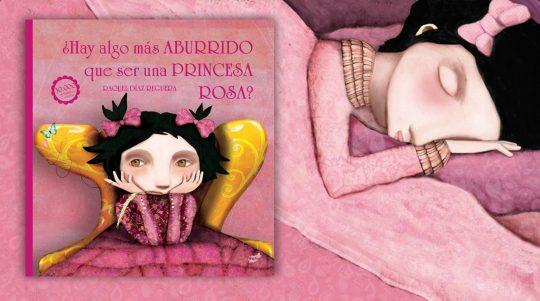 ¿Hay algo más aburrido que ser una princesa rosa? , libro de Raquel Díaz Reguera