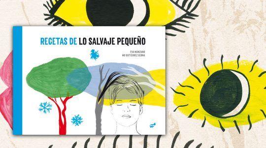 Recetas de lo pequeño salvaje, libro de Eva Manzano y Mónica Gutiérrez Serna.